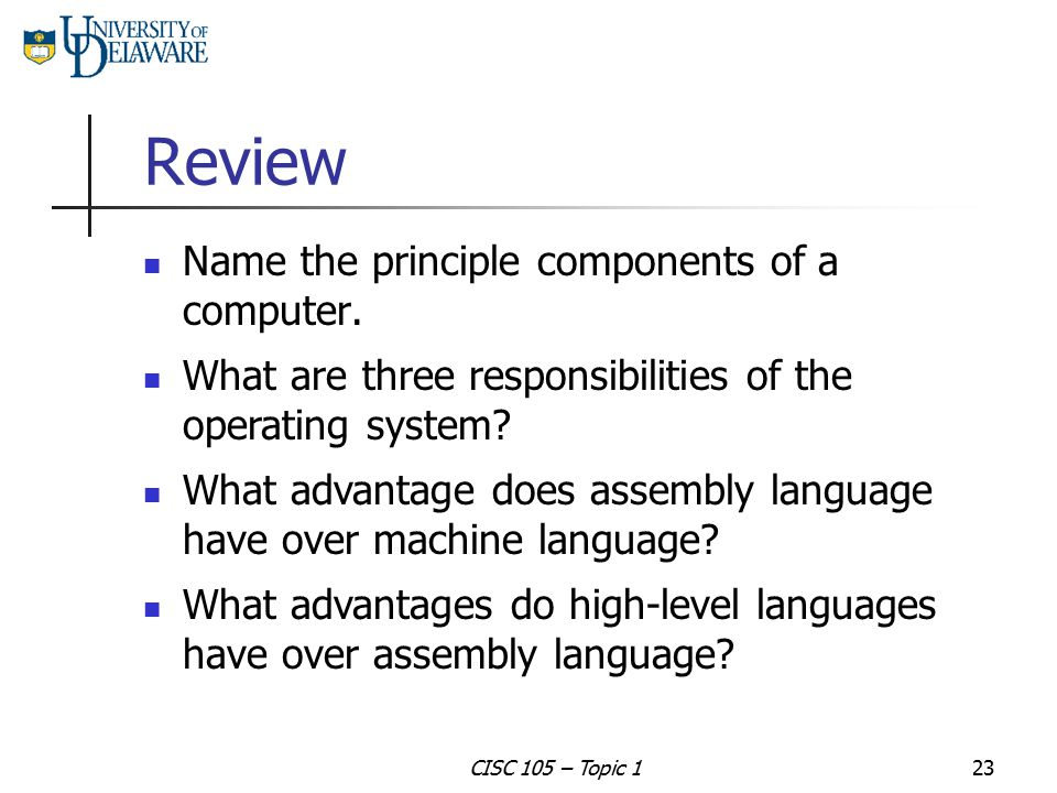 Review Name the principle components of a computer.