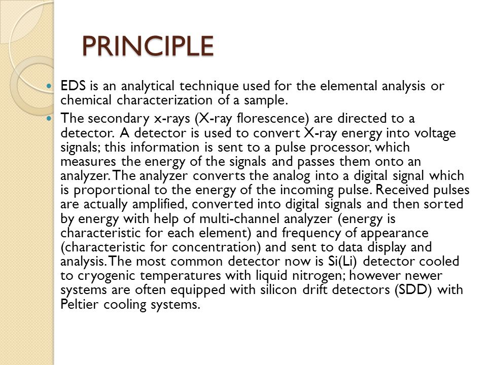 PRINCIPLE EDS is an analytical technique used for the elemental analysis or chemical characterization of a sample.