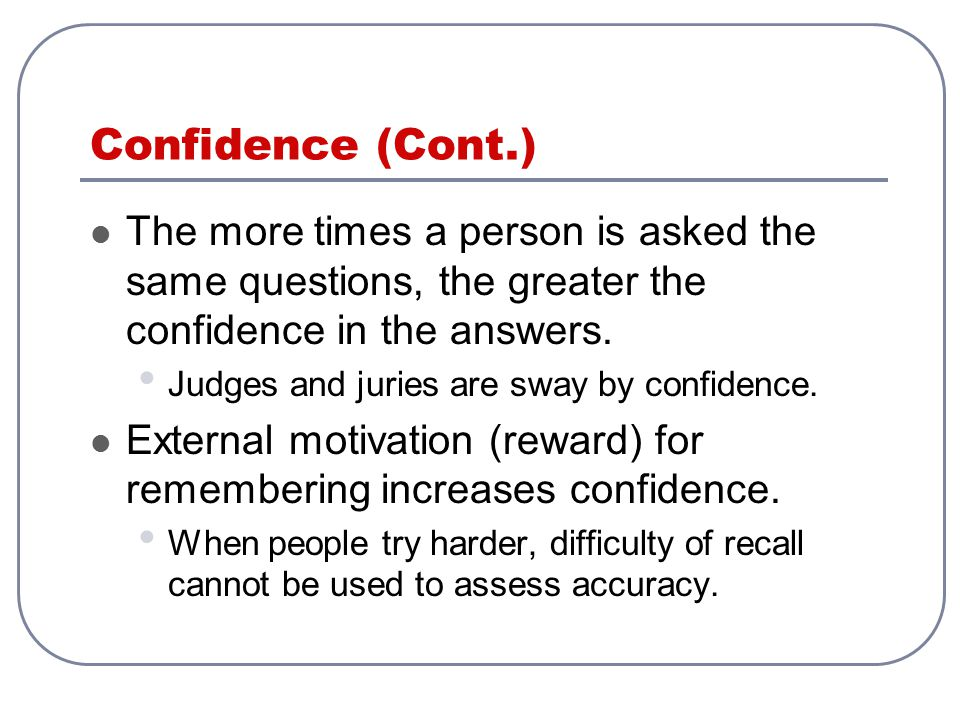 Confidence (Cont.) The more times a person is asked the same questions, the greater the confidence in the answers.