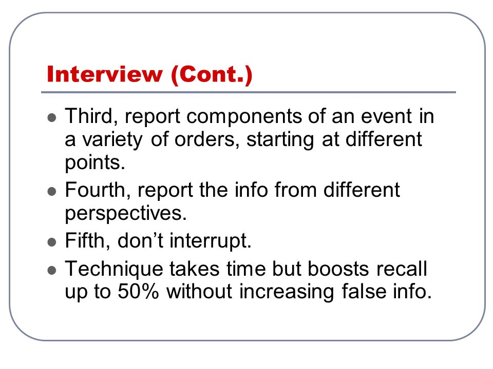 Interview (Cont.) Third, report components of an event in a variety of orders, starting at different points.