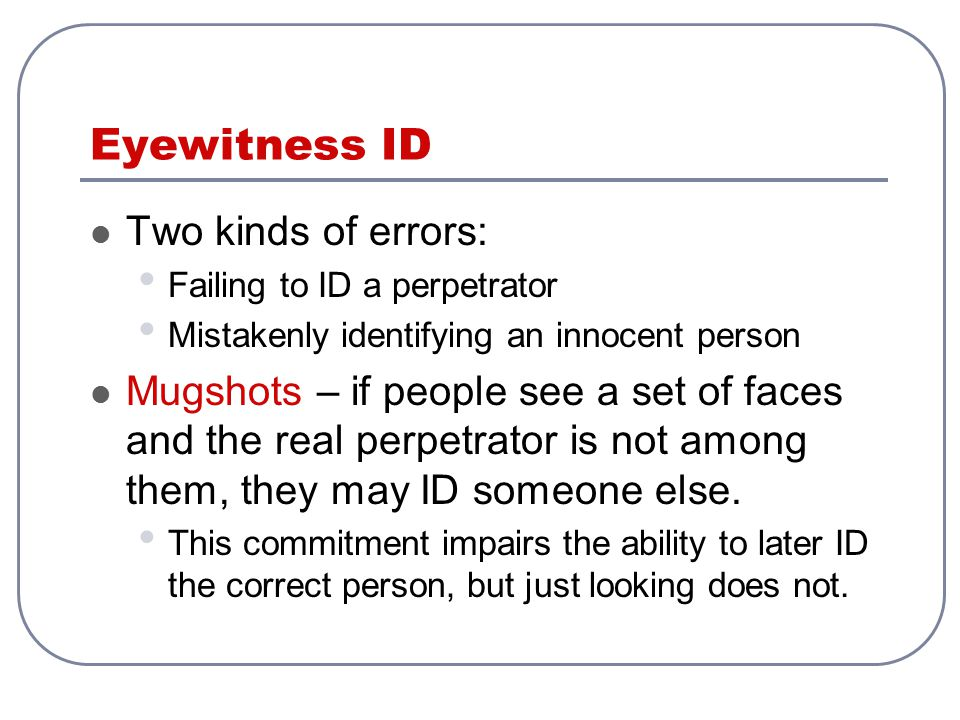 Eyewitness ID Two kinds of errors: