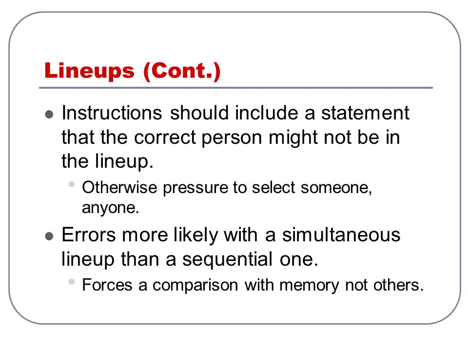 Lineups (Cont.) Instructions should include a statement that the correct person might not be in the lineup.