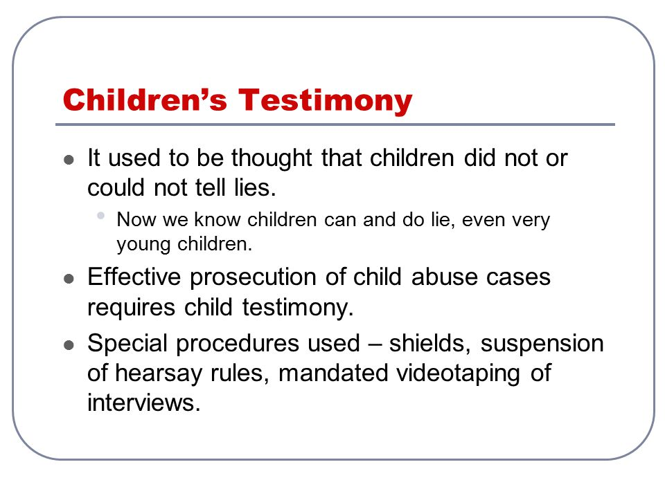 Children's Testimony It used to be thought that children did not or could not tell lies.