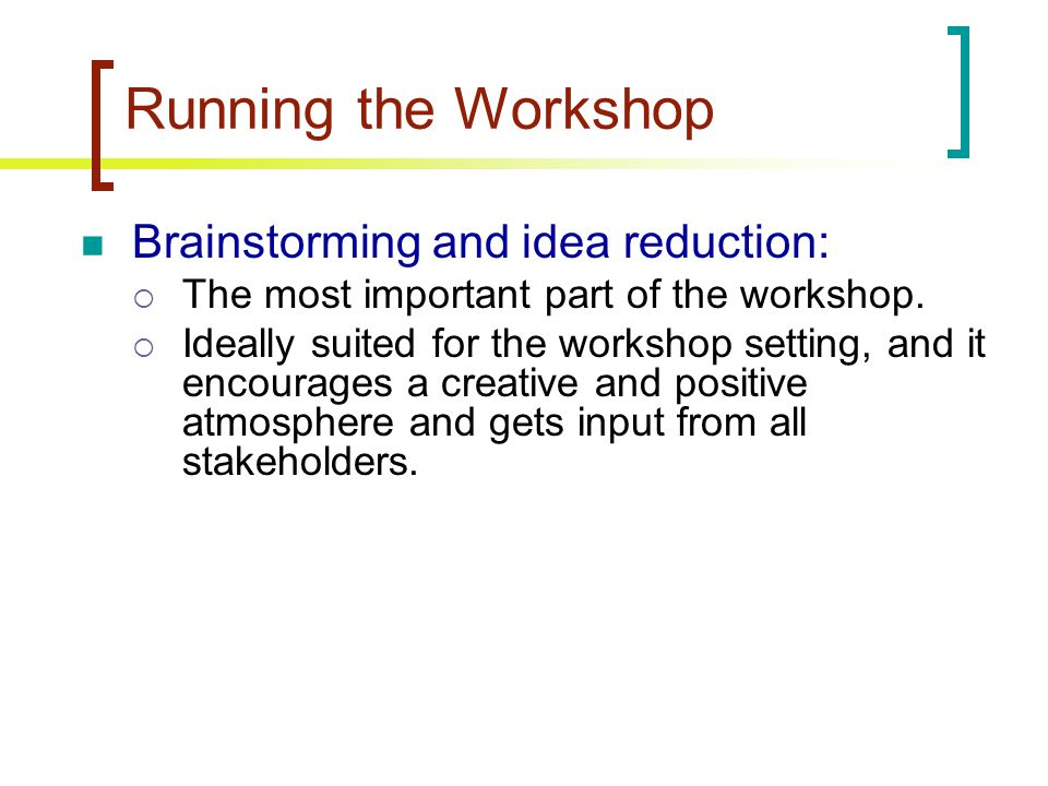 Running the Workshop Brainstorming and idea reduction: