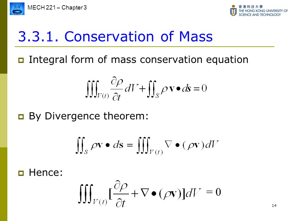 Conservation of Mass Integral form of mass conservation equation. By Divergence theorem: Hence: