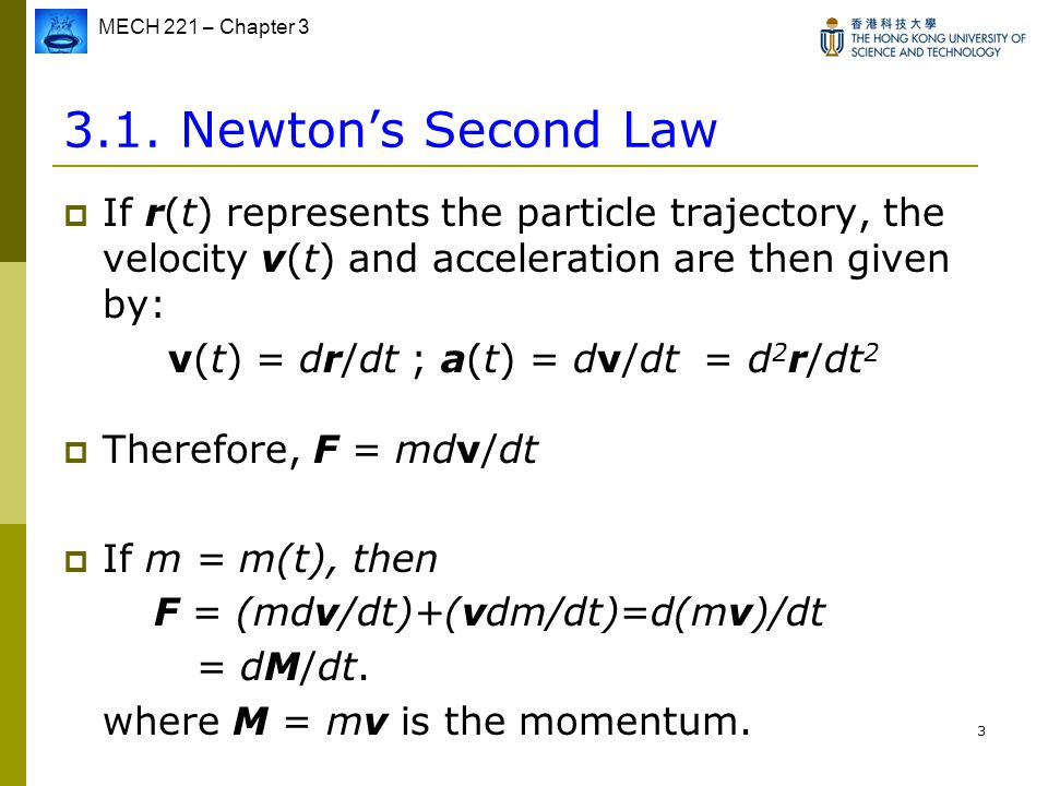 3.1. Newton's Second Law If r(t) represents the particle trajectory, the velocity v(t) and acceleration are then given by: