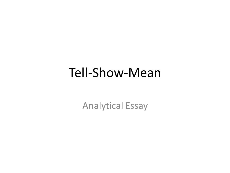 tell show mean analytical essay ppt video online  1 tell show mean analytical essay