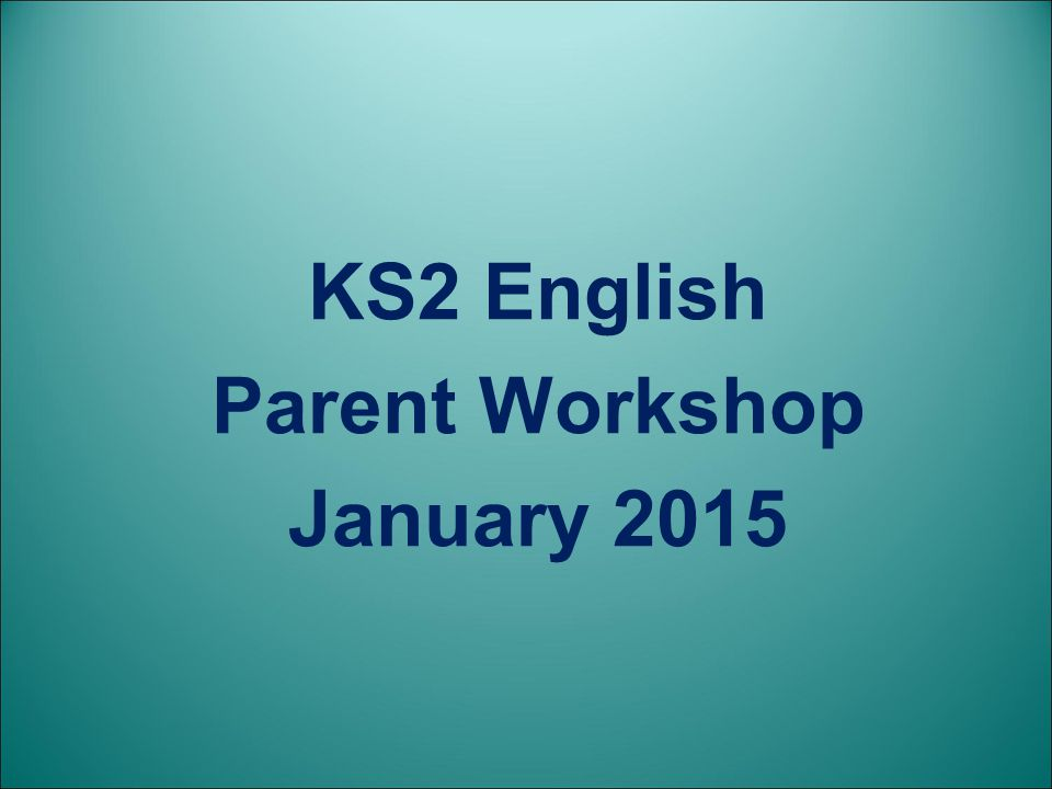 KS2 English Parent Workshop January 2015