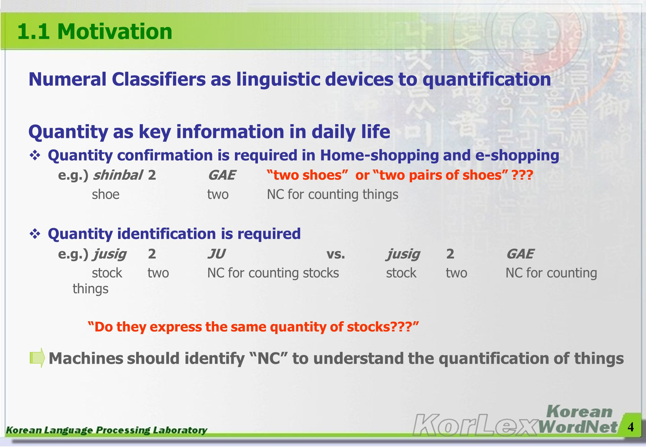 1.1 Motivation Numeral Classifiers as linguistic devices to quantification. Quantity as key information in daily life.