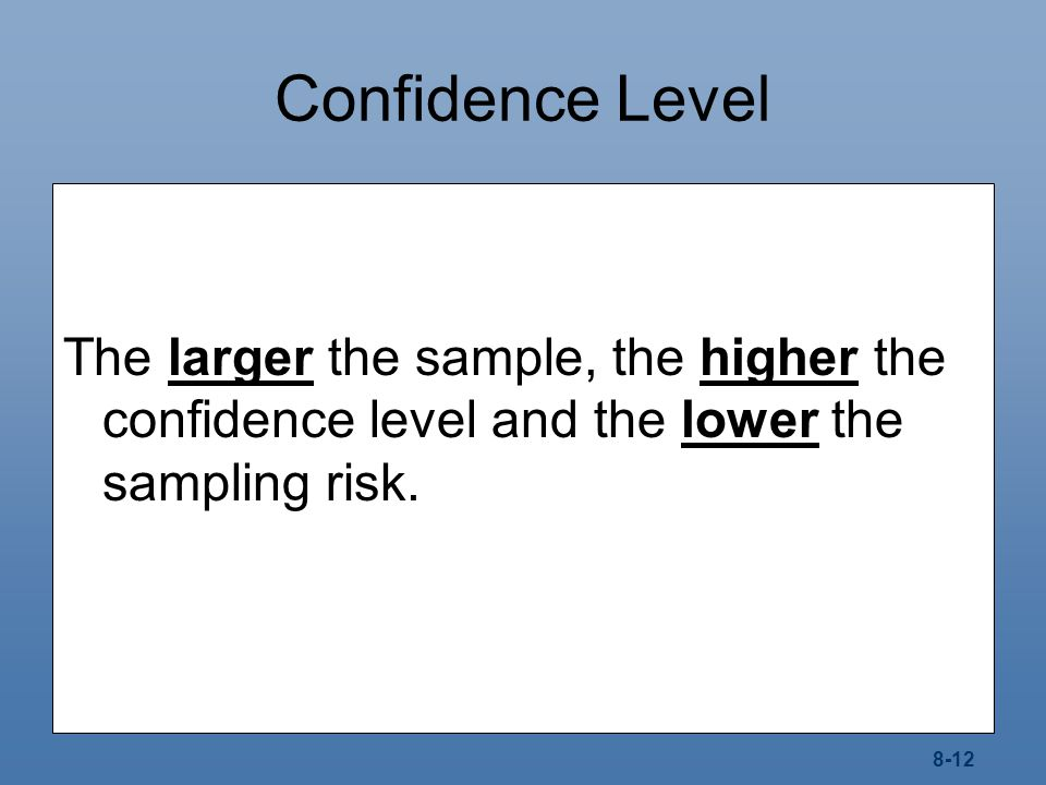 Confidence Level The larger the sample, the higher the confidence level and the lower the sampling risk.