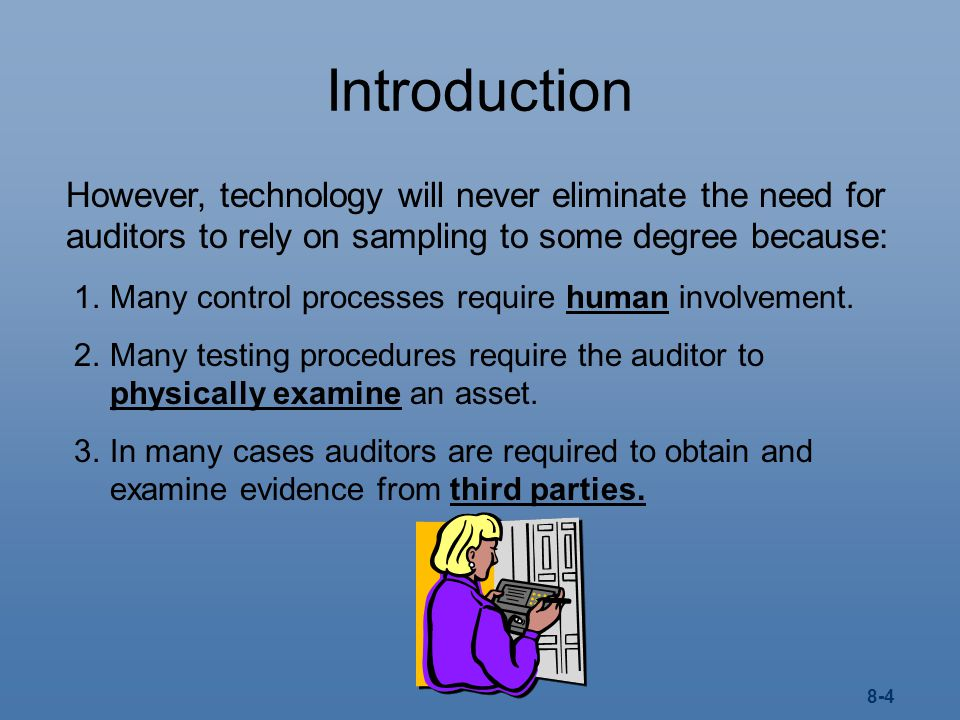 Introduction However, technology will never eliminate the need for auditors to rely on sampling to some degree because: