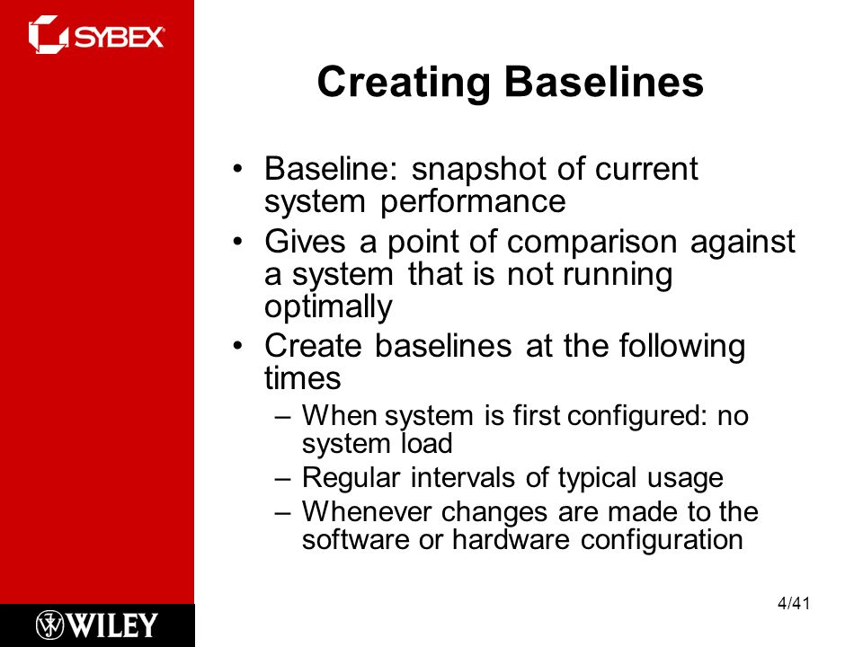 Creating Baselines Baseline: snapshot of current system performance