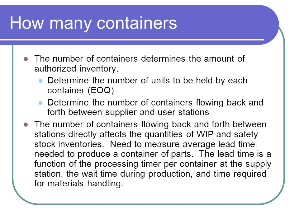 How many containers The number of containers determines the amount of authorized inventory.