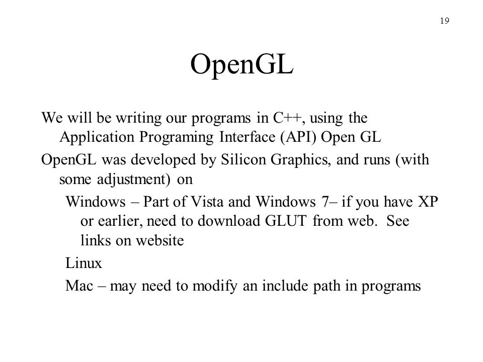 OpenGL We will be writing our programs in C++, using the Application Programing Interface (API) Open GL.