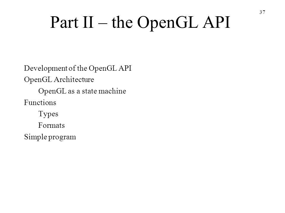 Part II – the OpenGL API Development of the OpenGL API