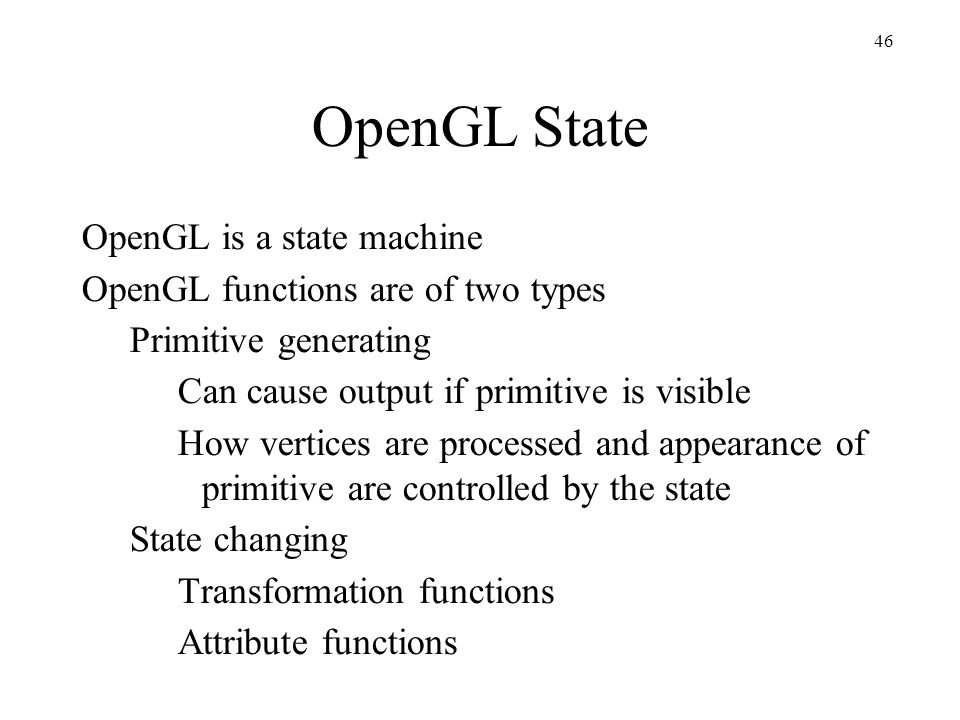 OpenGL State OpenGL is a state machine