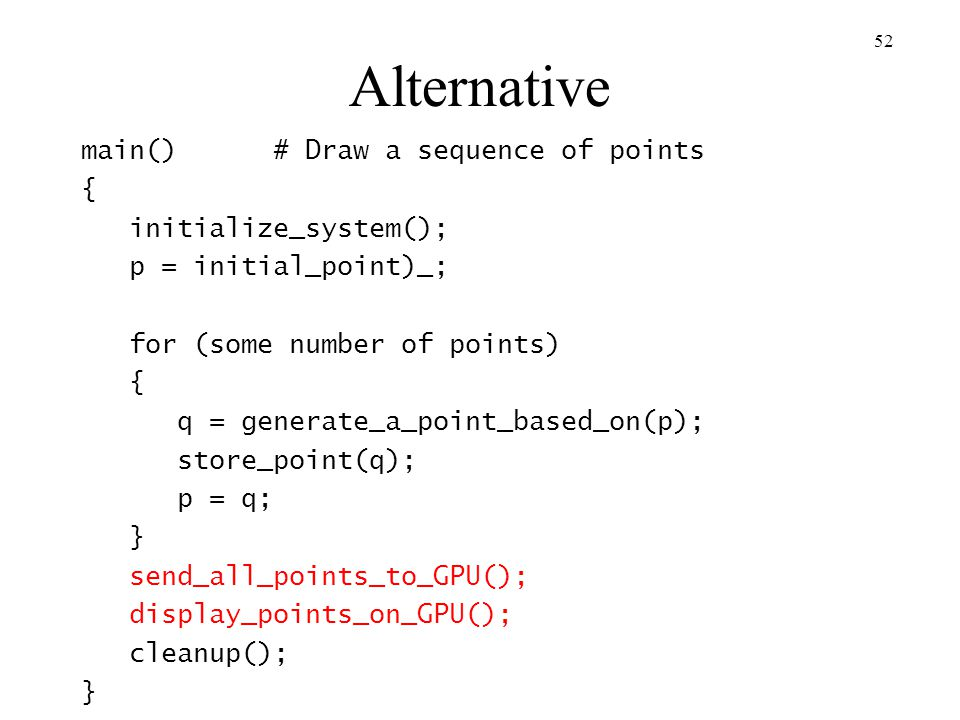 Alternative main() # Draw a sequence of points { initialize_system();