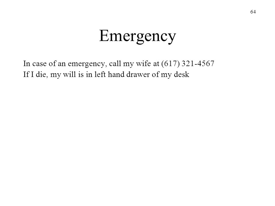 Emergency In case of an emergency, call my wife at (617) 321-4567
