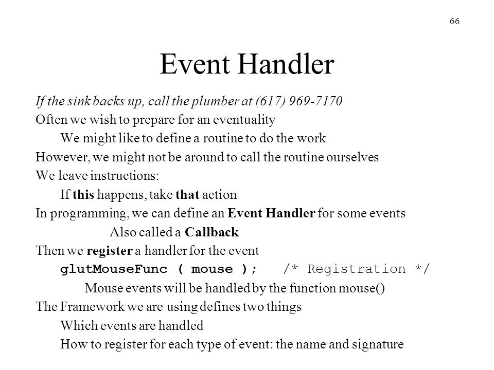 Event Handler If the sink backs up, call the plumber at (617) 969-7170