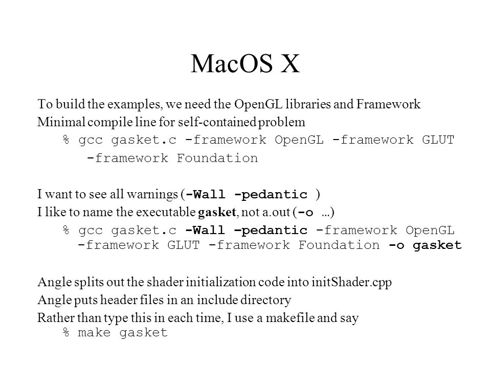 MacOS X To build the examples, we need the OpenGL libraries and Framework. Minimal compile line for self-contained problem.