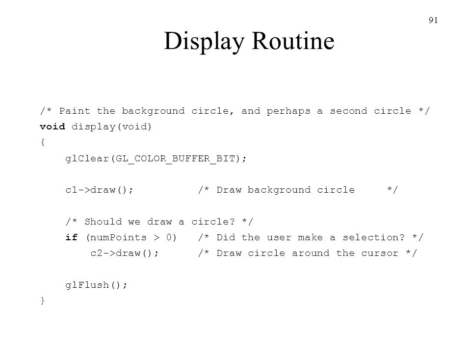 Display Routine /* Paint the background circle, and perhaps a second circle */ void display(void) {