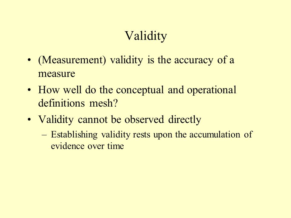 Validity (Measurement) validity is the accuracy of a measure