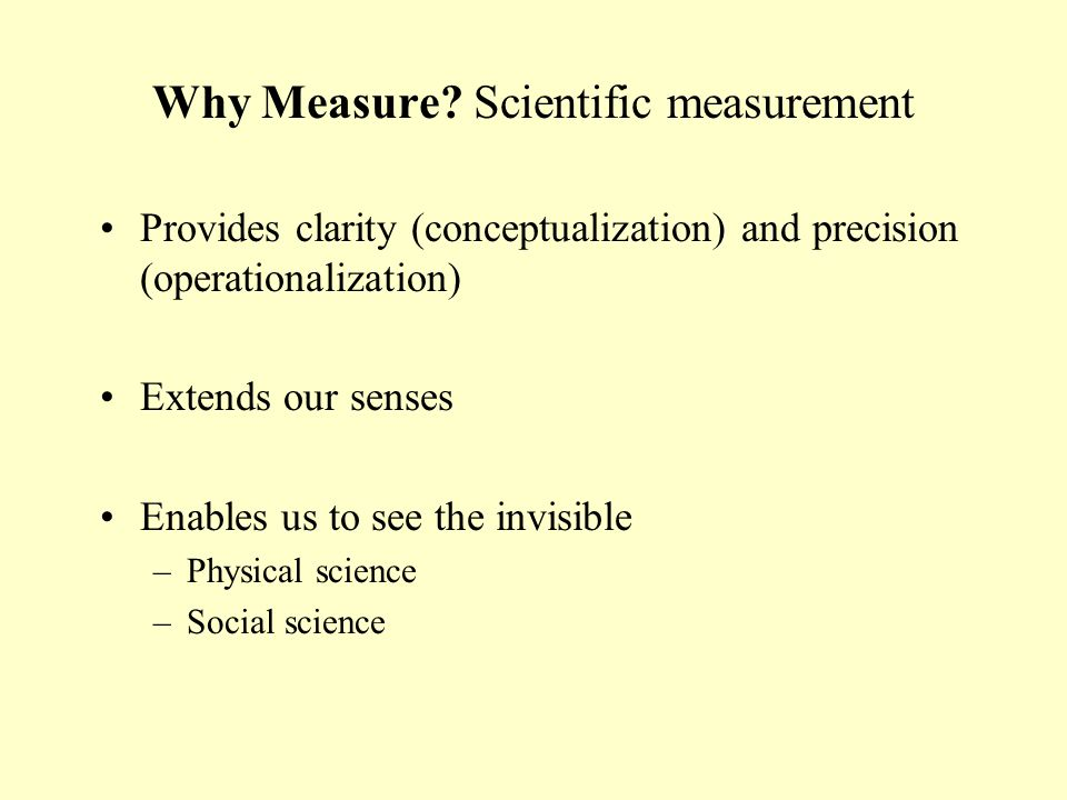 Why Measure Scientific measurement