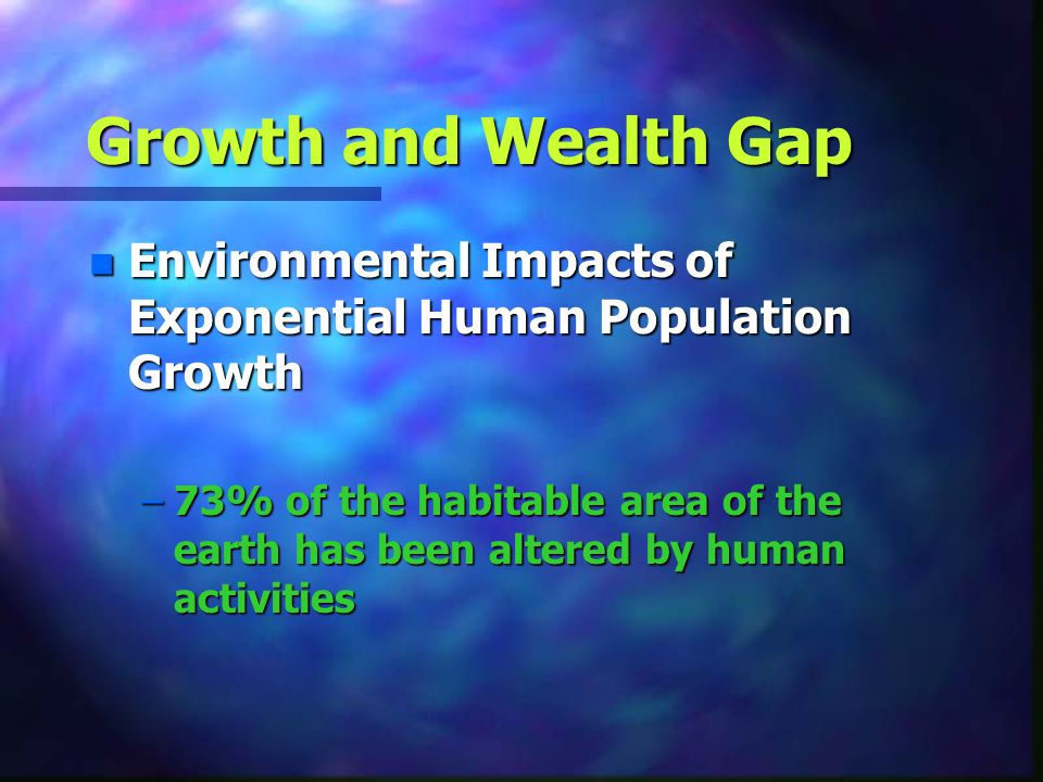 Growth and Wealth Gap Environmental Impacts of Exponential Human Population Growth.