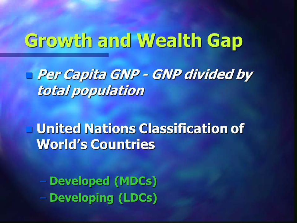 Growth and Wealth Gap Per Capita GNP - GNP divided by total population