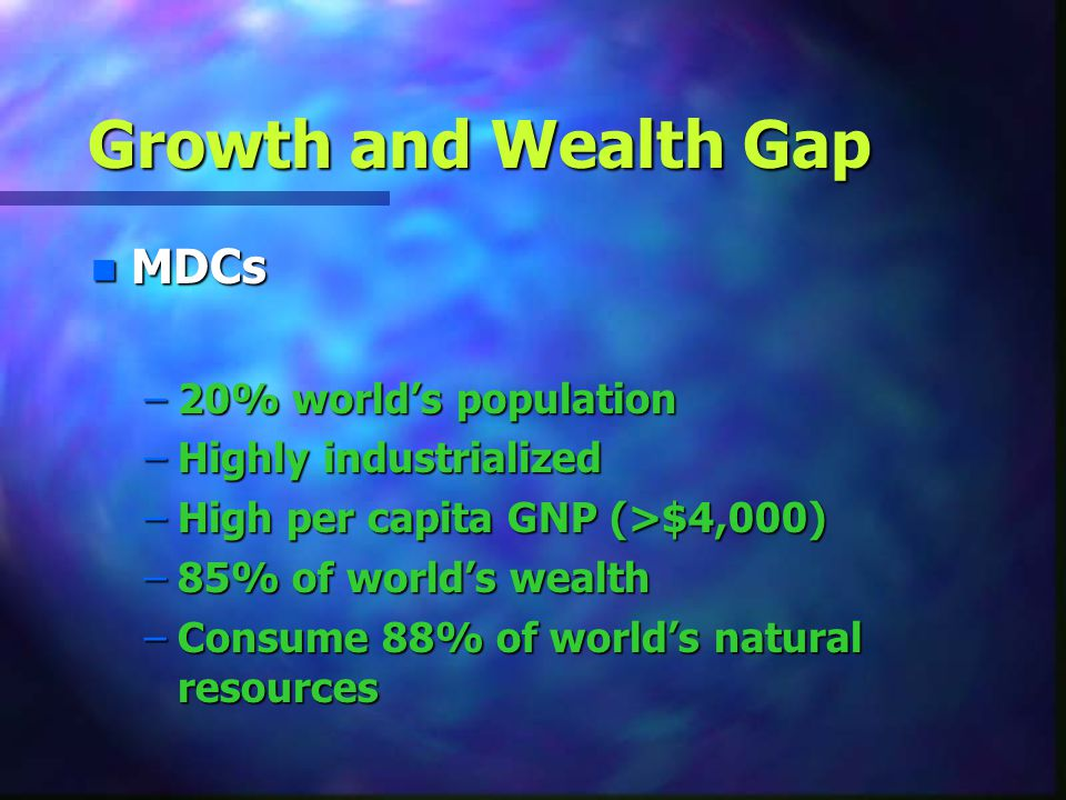 Growth and Wealth Gap MDCs 20% world's population