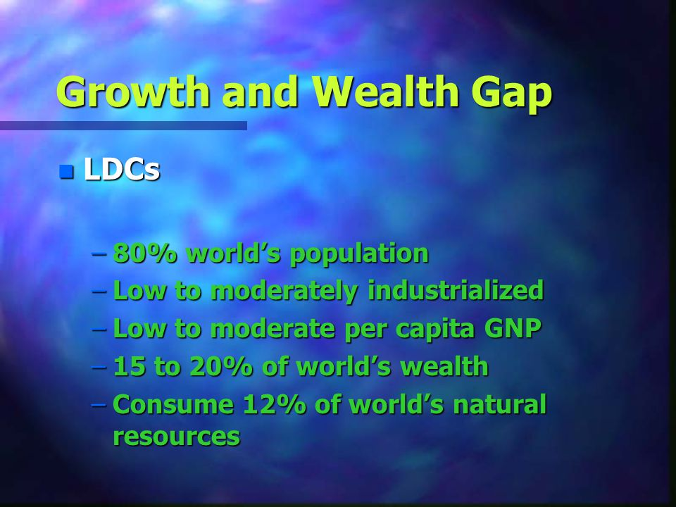 Growth and Wealth Gap LDCs 80% world's population