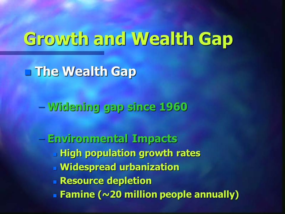 Growth and Wealth Gap The Wealth Gap Widening gap since 1960