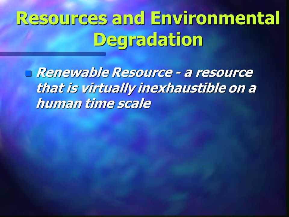 Resources and Environmental Degradation