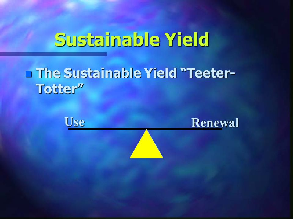 Sustainable Yield The Sustainable Yield Teeter-Totter Use Renewal