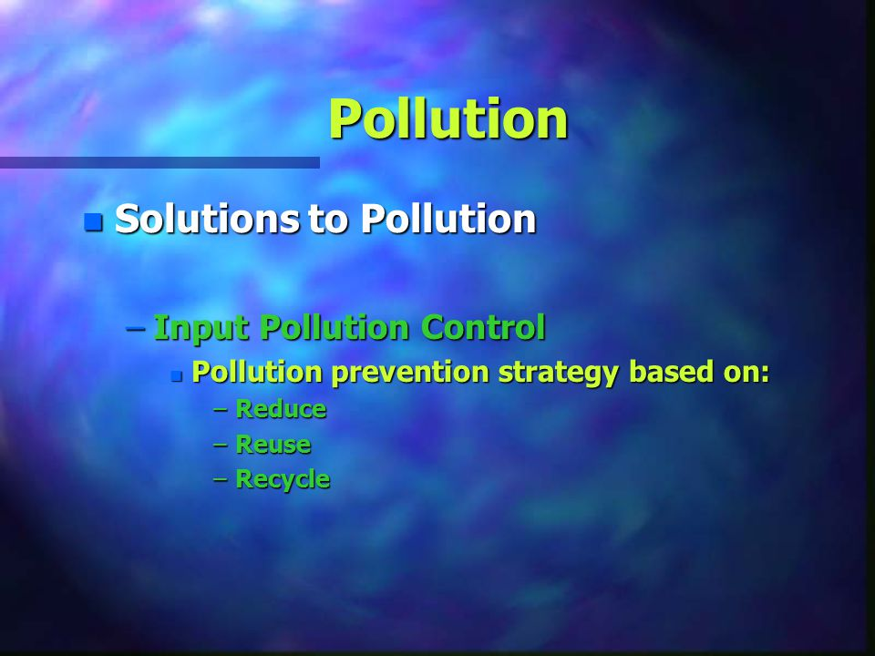 Pollution Solutions to Pollution Input Pollution Control
