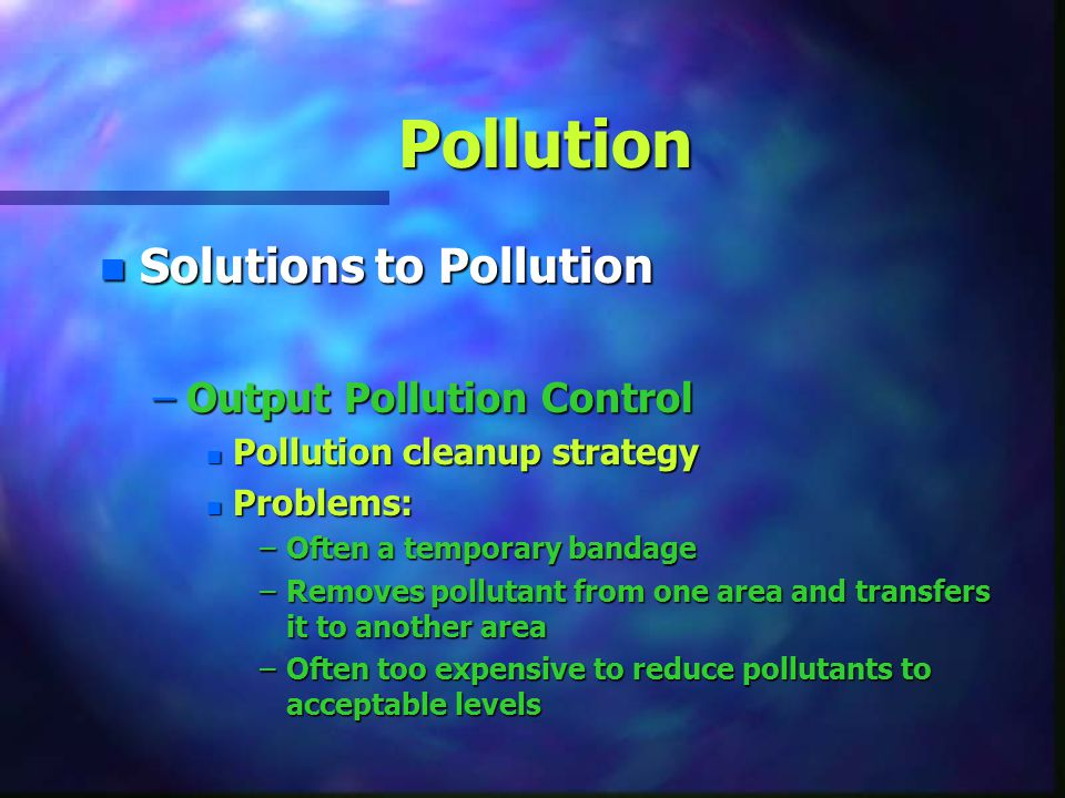 Pollution Solutions to Pollution Output Pollution Control