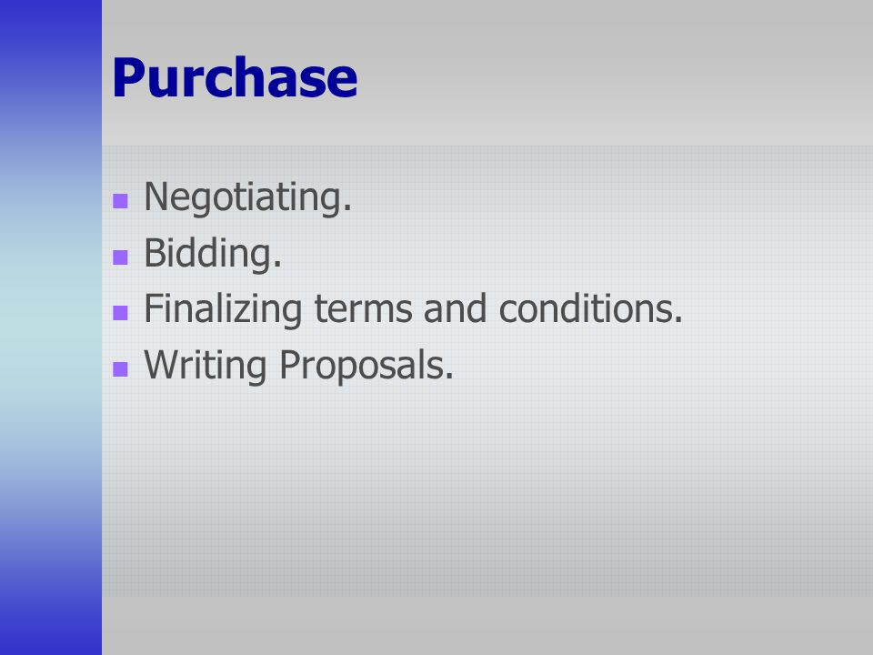 Purchase Negotiating. Bidding. Finalizing terms and conditions.