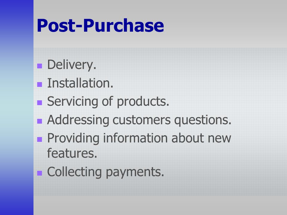 Post-Purchase Delivery. Installation. Servicing of products.