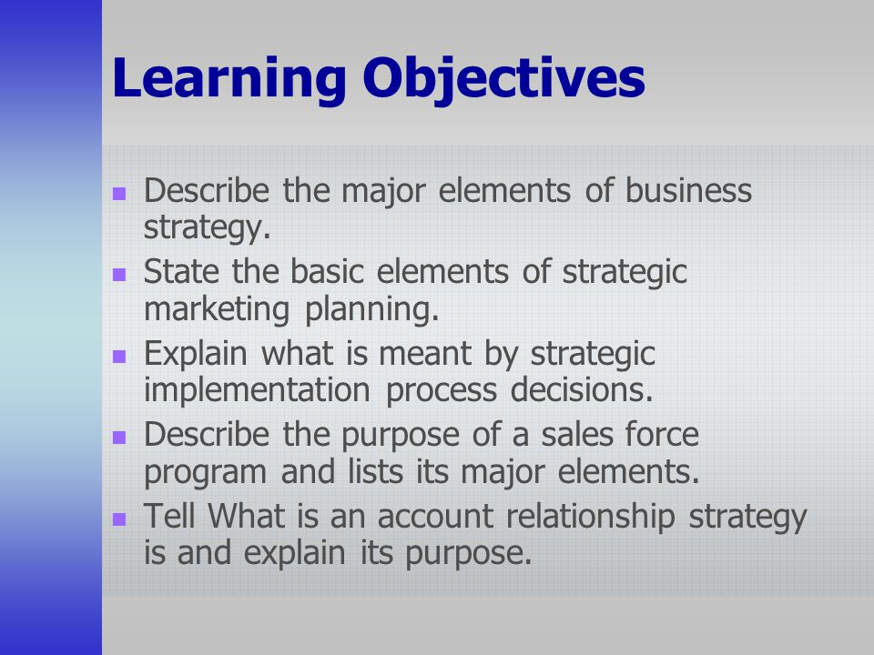 Learning Objectives Describe the major elements of business strategy.