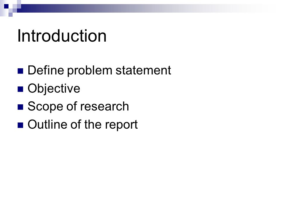 Introduction Define problem statement Objective Scope of research