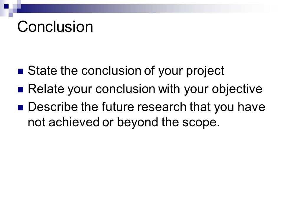 Conclusion State the conclusion of your project