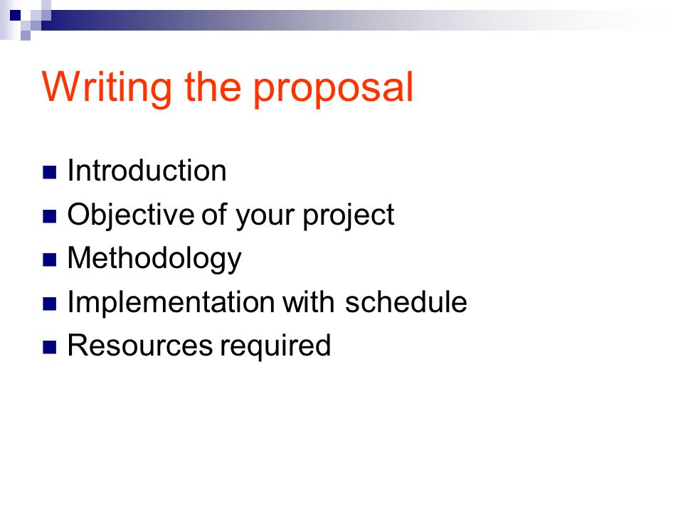 Writing the proposal Introduction Objective of your project