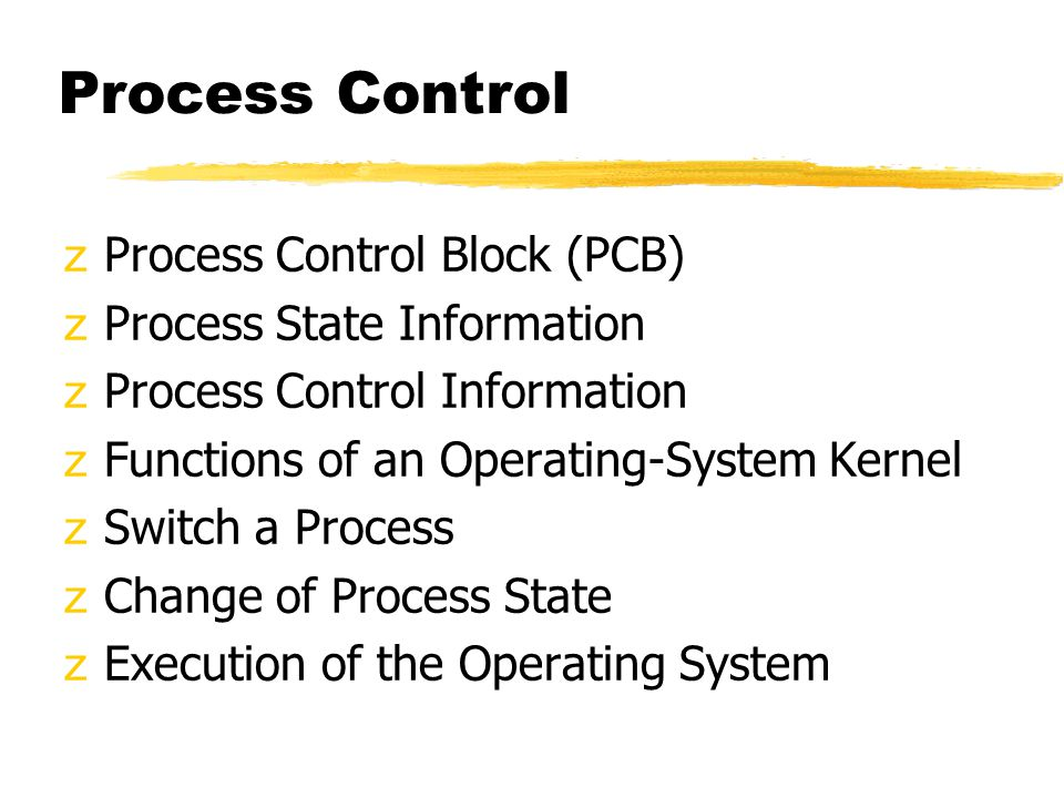 Process Control Process Control Block (PCB) Process State Information