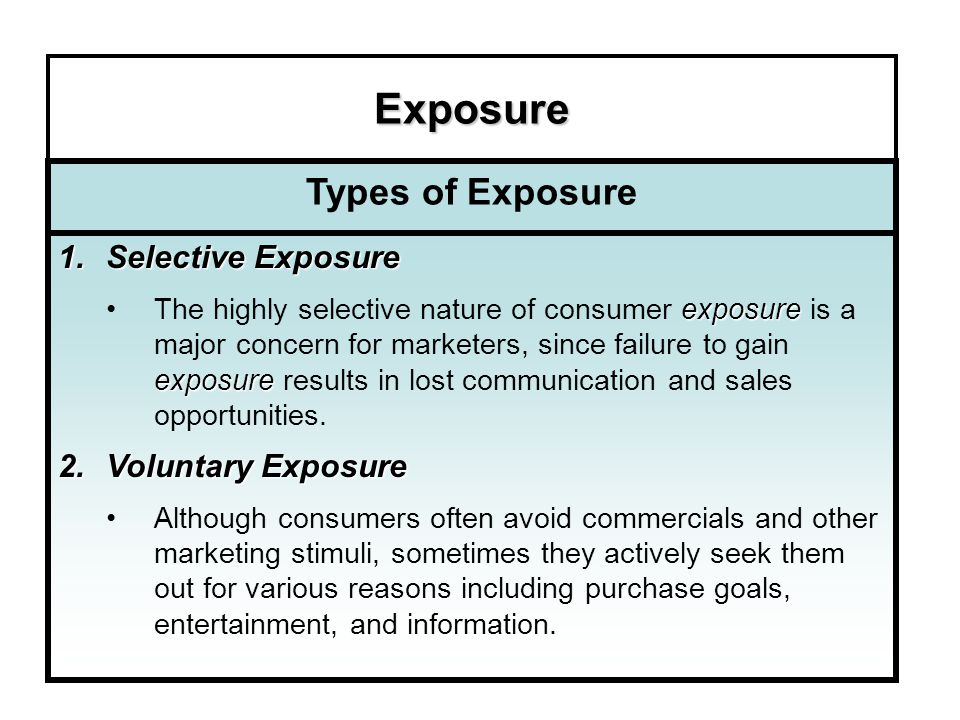 Exposure Types of Exposure Selective Exposure Voluntary Exposure