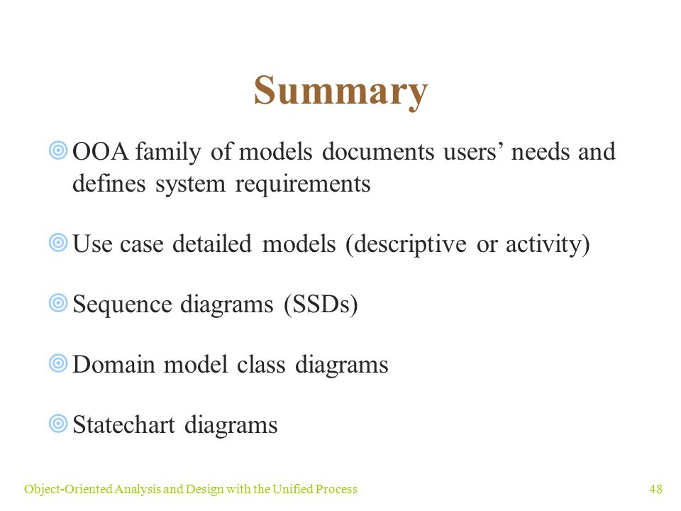 Summary OOA family of models documents users' needs and defines system requirements. Use case detailed models (descriptive or activity)