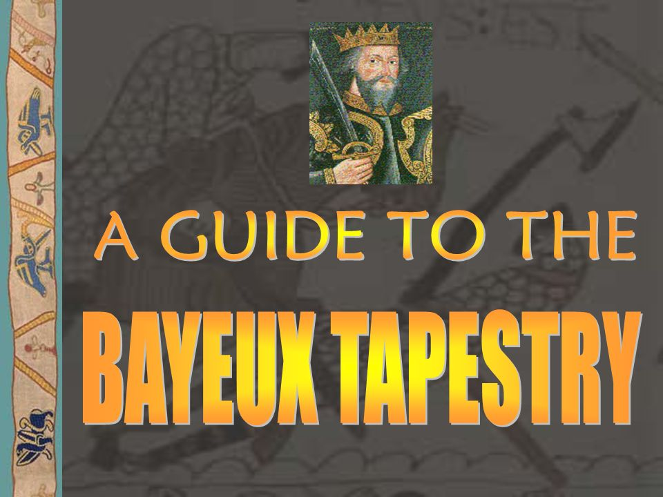 A GUIDE TO THE BAYEUX TAPESTRY