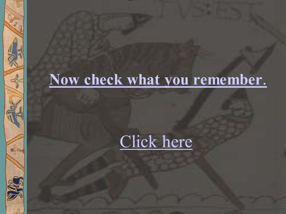 Now check what you remember. Click here