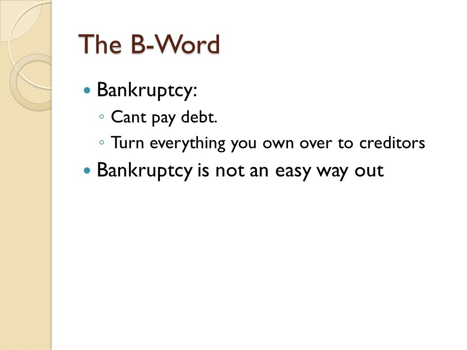 The B-Word Bankruptcy: Bankruptcy is not an easy way out