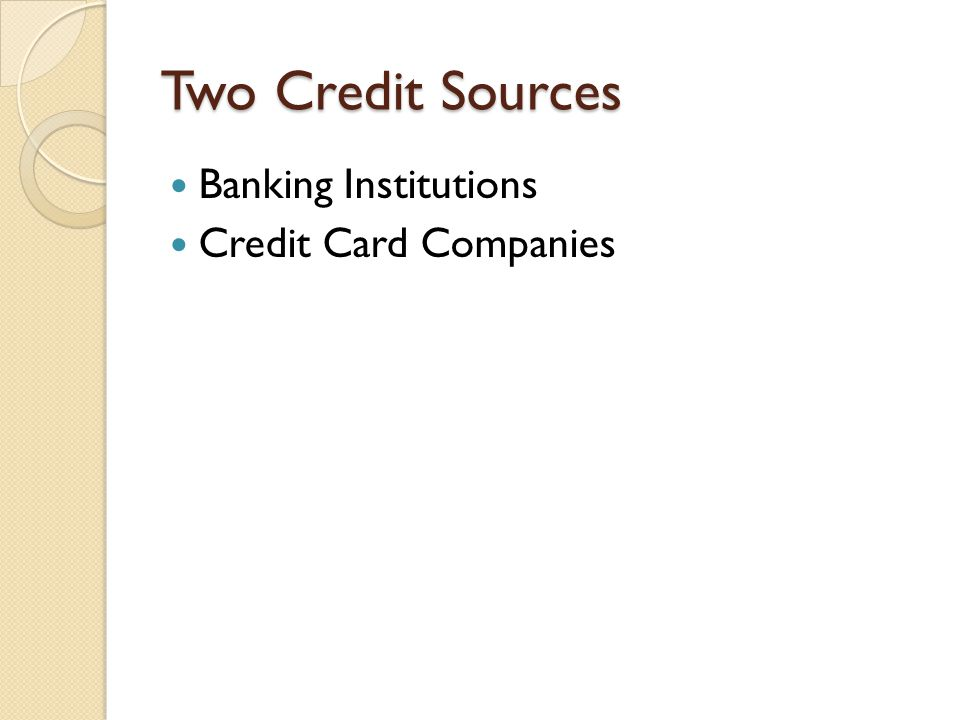 Two Credit Sources Banking Institutions Credit Card Companies