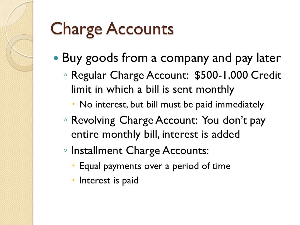 Charge Accounts Buy goods from a company and pay later